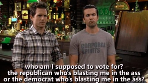 """Dennis from """"Always Sunny"""" saying, """"Who am I supposed to vote for? The Republican who's blasting me in the ass or the Democrat who's blasting me in the ass"""""""