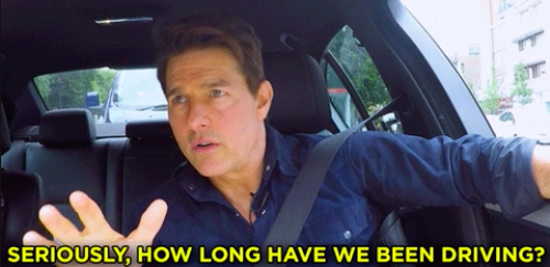 """Tom Cruise saying, """"Seriously, how long have we been driving"""""""