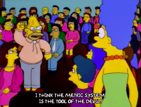 """Grampa Simpson saying, """"I think the metric system is the tool of the devil"""""""