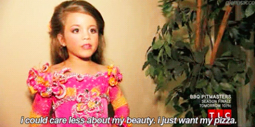 """Toddler from """"Toddlers in Tiaras"""" saying """"I could care less about my beauty. I just want my pizza"""""""