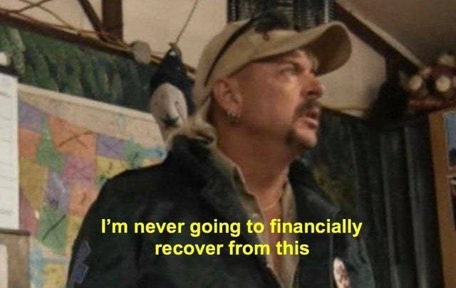Joe exotic saying, I am never going to financially recover from this