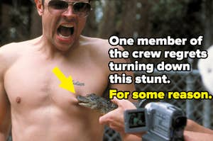 One member of the crew regrets turning down this stunt (having an alligator bite your nipple) for some reason