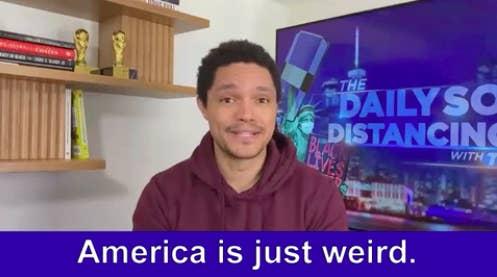 "Trevor Noah saying, America is just weird"""
