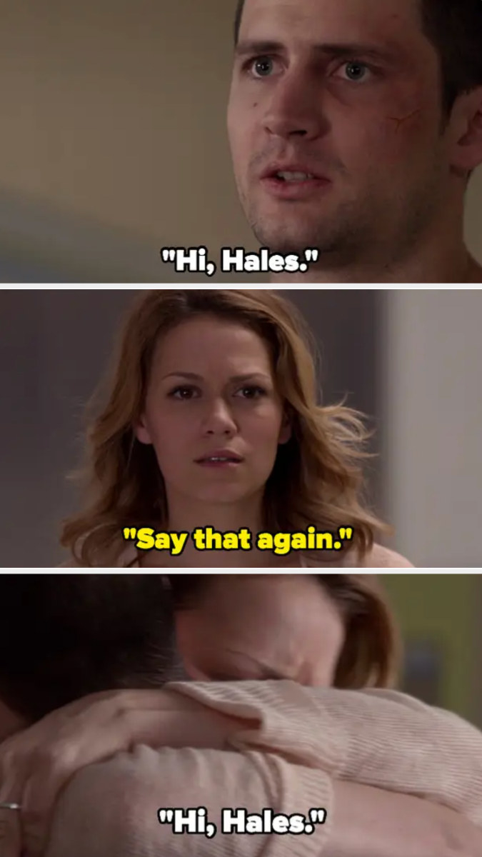 """Nathan: """"Hi Hales"""" Haley: """"Say that again"""" Haley leaps into his arms"""