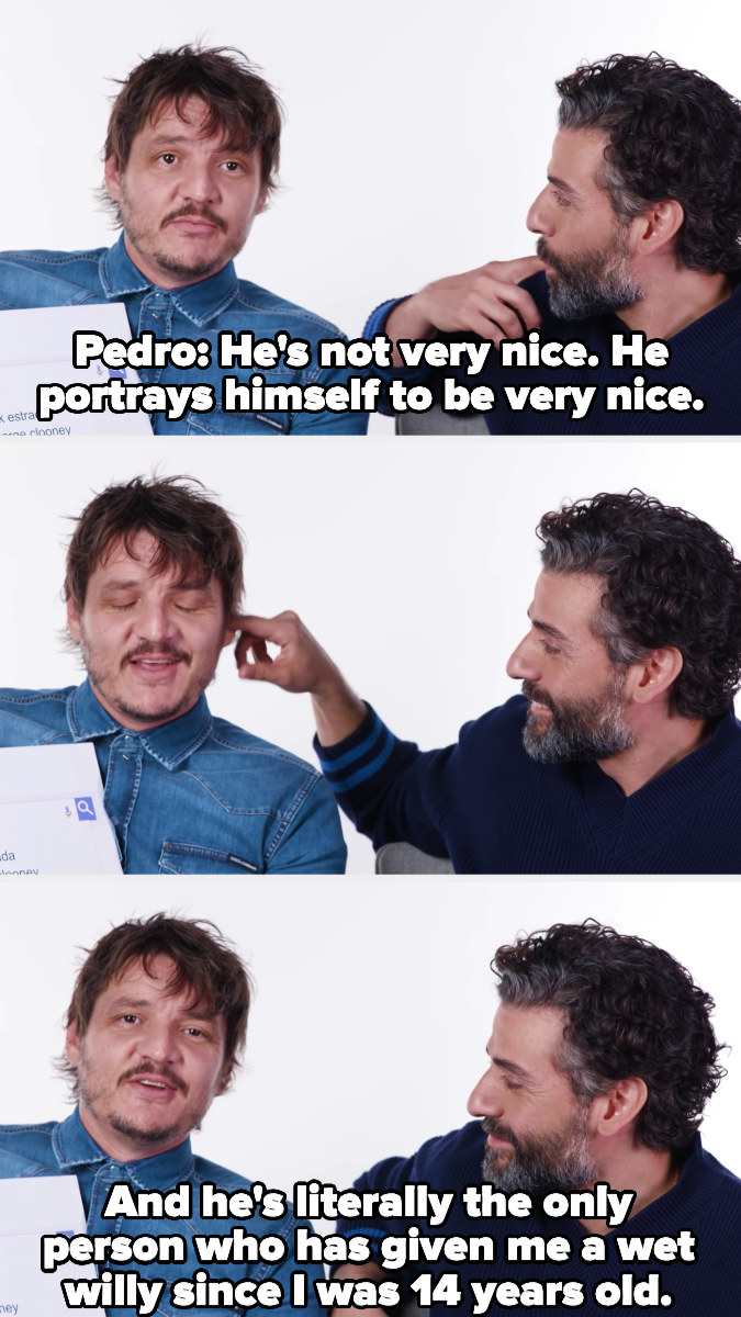 """Pedro saying, """"He's not very nice, he portrays himself to be very nice,"""" Oscar sticking his finger into his own mouth and then Pedro's ear, and Pedro saying, """"And he's literally the only person who has given me a wet willy since I was 14 years old"""""""