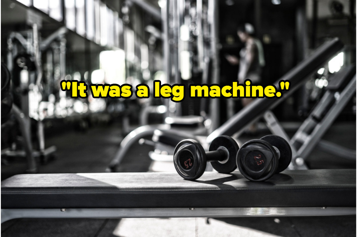 """It was a leg machine"" over gym equipment"