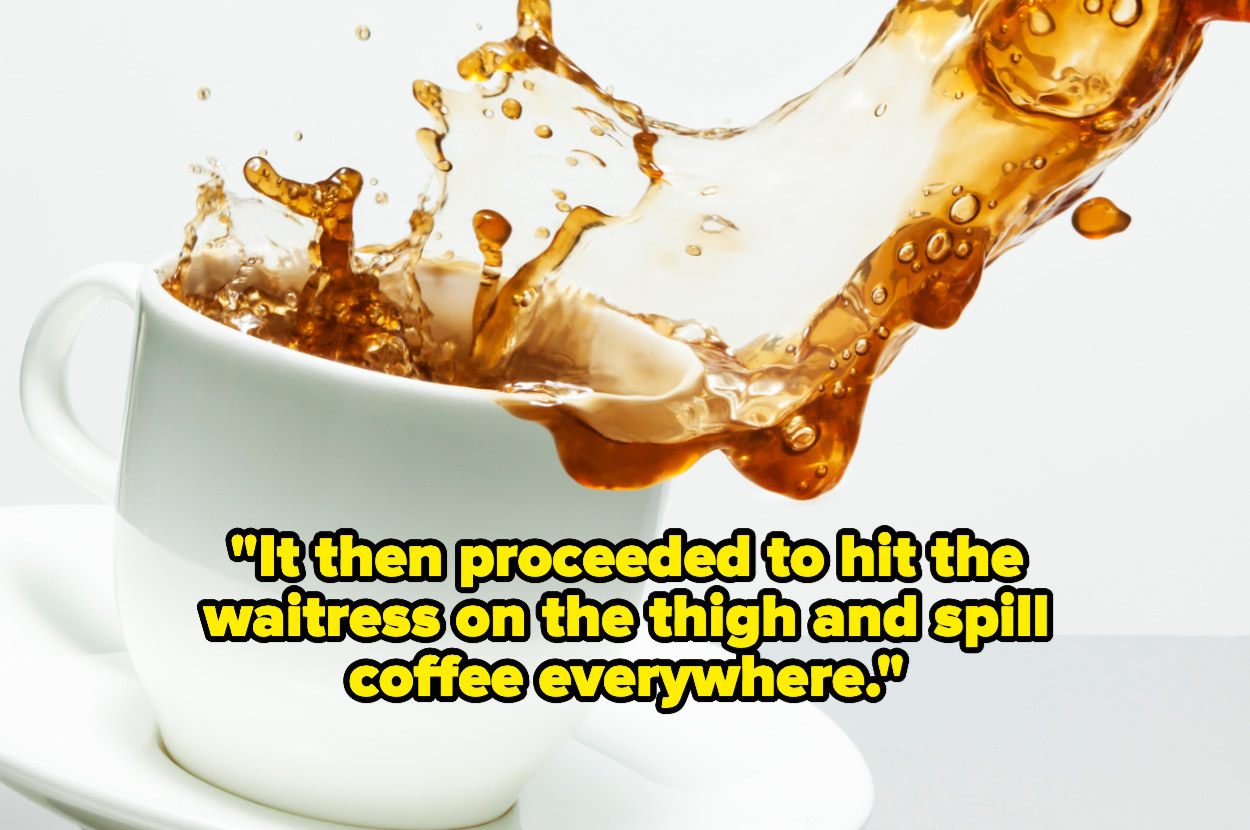 """""""It then proceeded to hit the waitress on the thigh and spill coffee everywhere"""" over a spilling cup of coffee"""