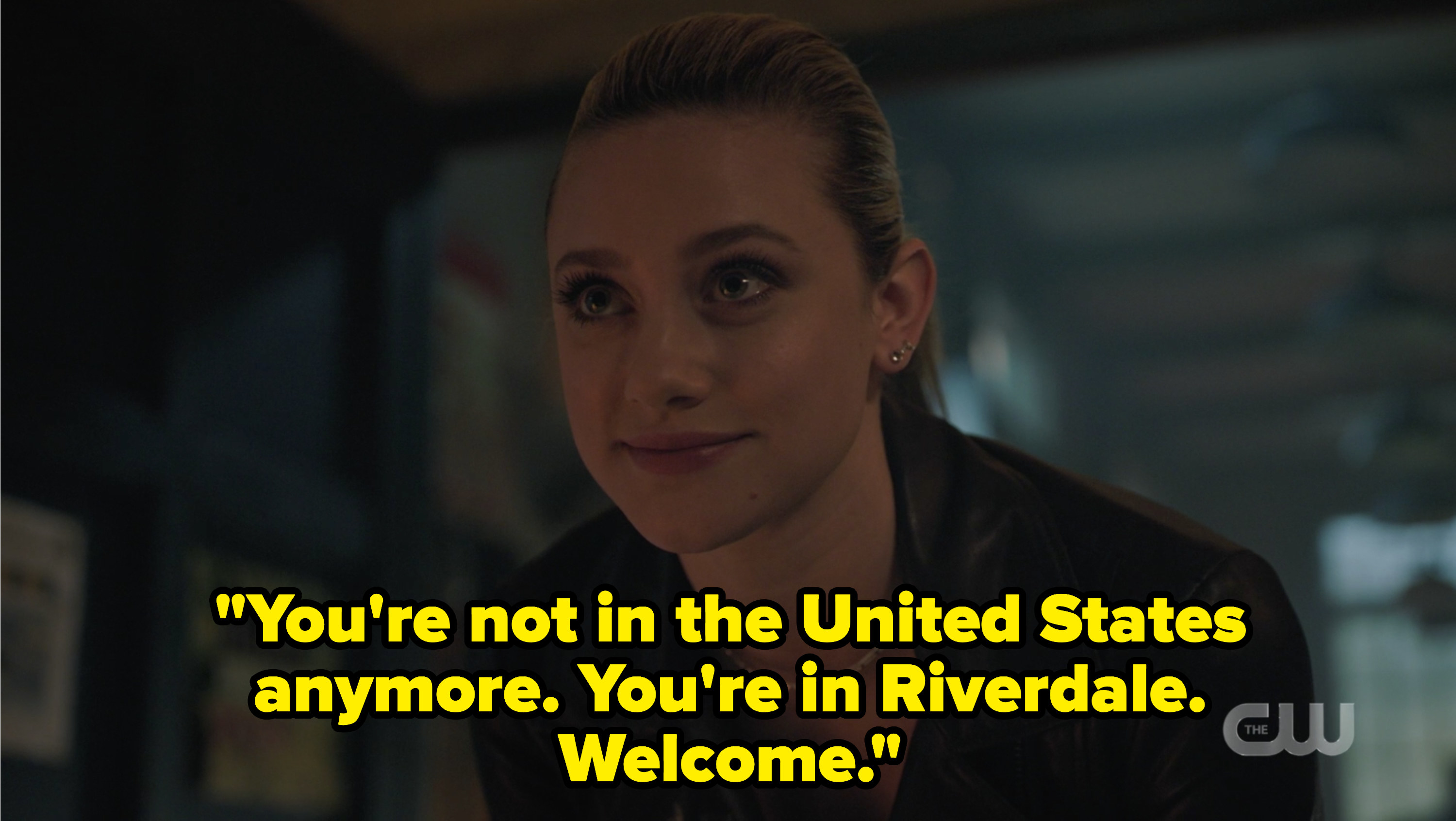 """Betty says """"you're not in the united states anymore, you're in Riverdale. welcome."""""""
