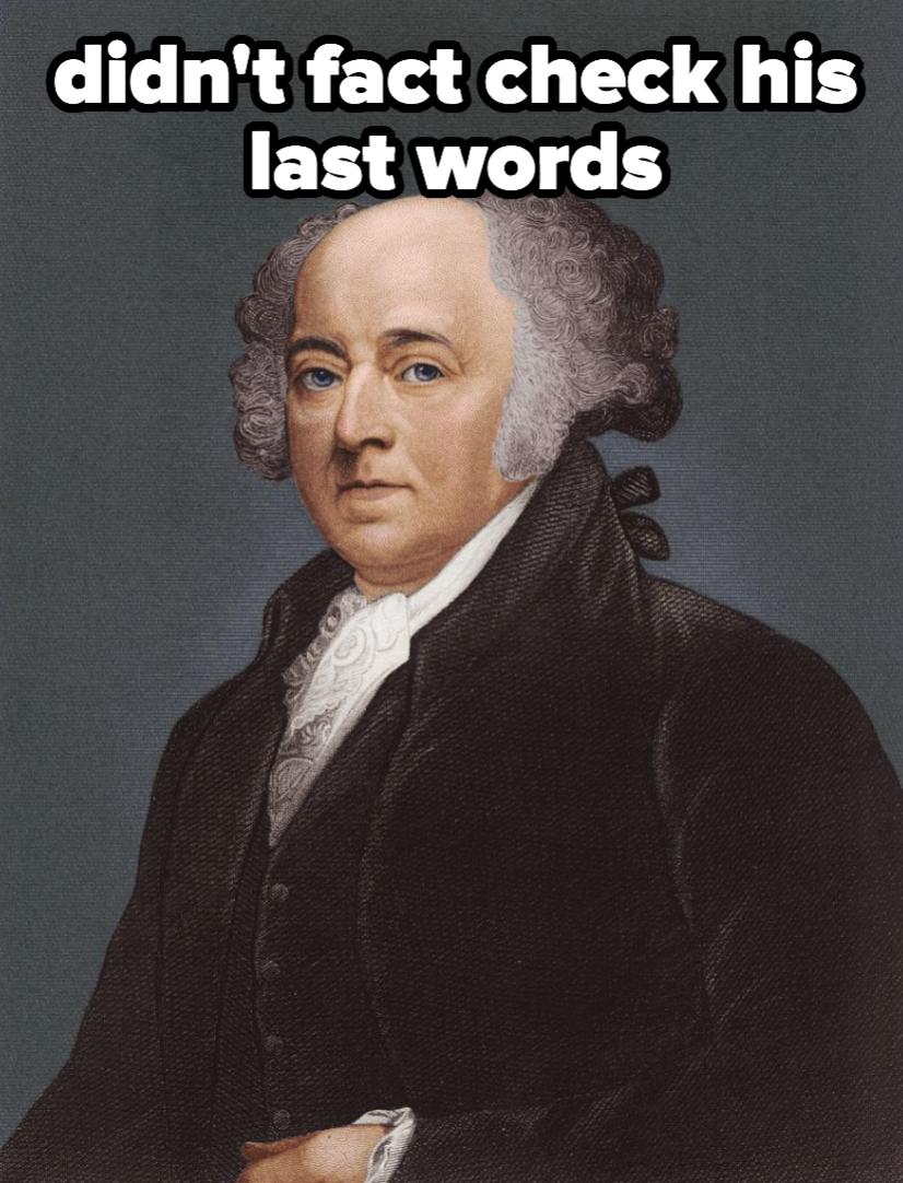 John Adams, who didn't fact check his last words