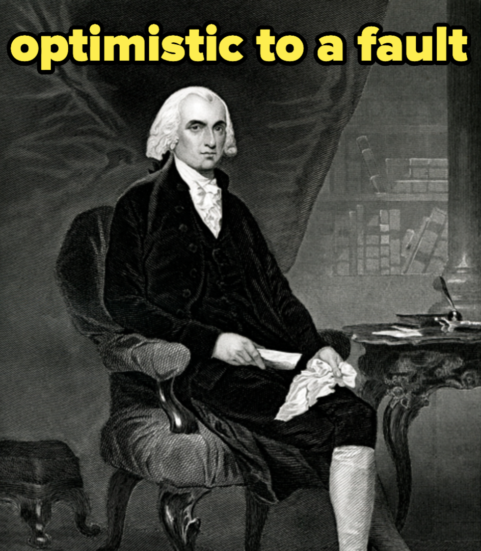 Madison, with caption: optimistic to a fault