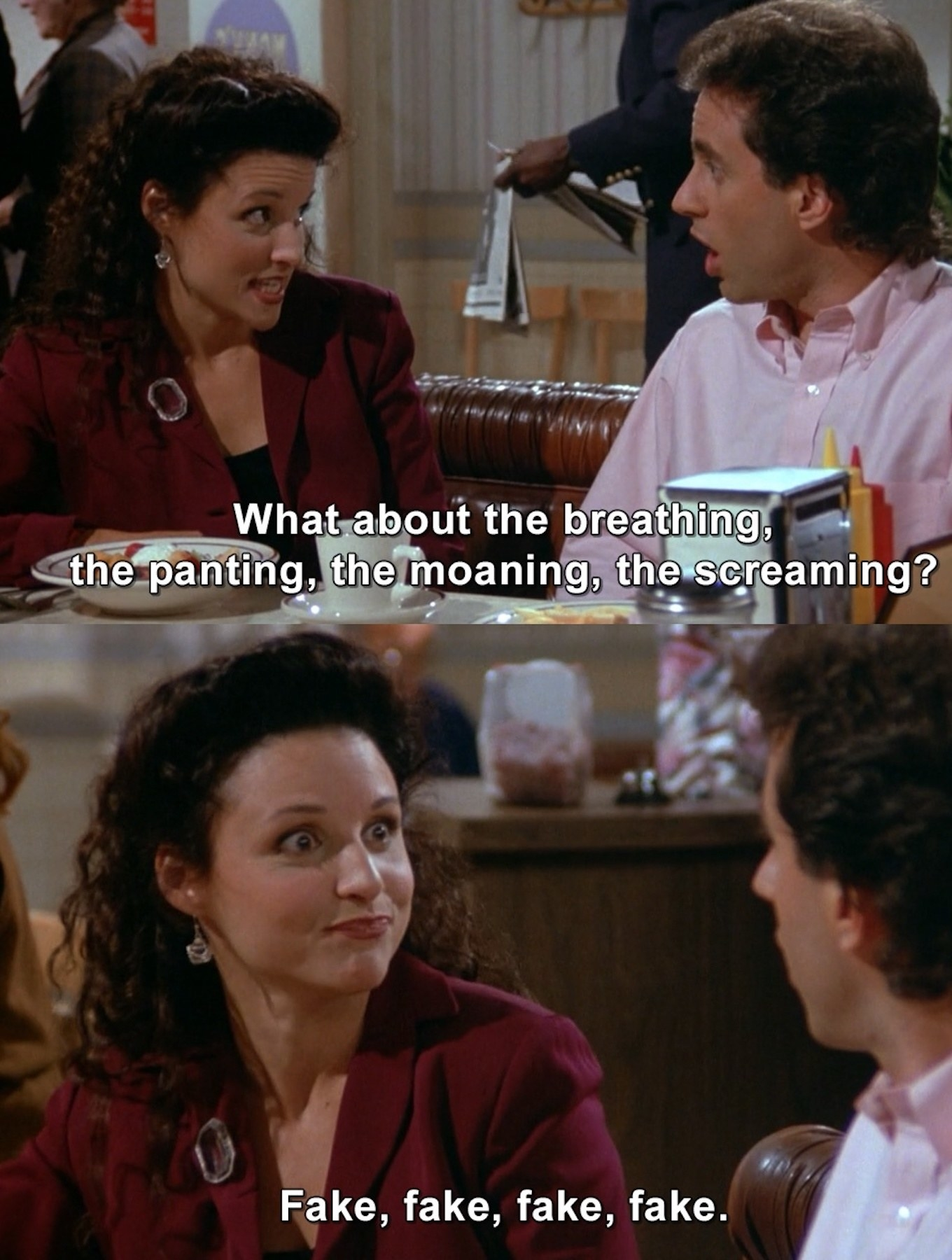 """Jerry to Elaine in """"Seinfeld"""": """"What about the breathing, the panting, the moaning, the screaming?"""" Elaine to Jerry: """"Fake, fake, fake, fake"""""""