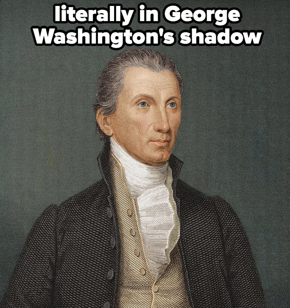 James Monroe, who was literally in George Washington's shadow