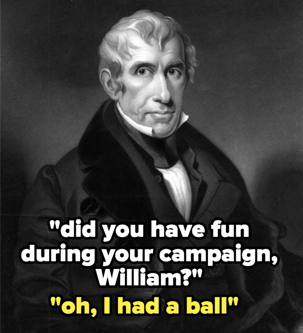 William Henry Harrison, who had a ball during his campaign