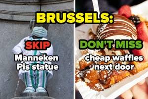 in Brussels, skip Manneken Pis but don't miss the cheap waffles next door