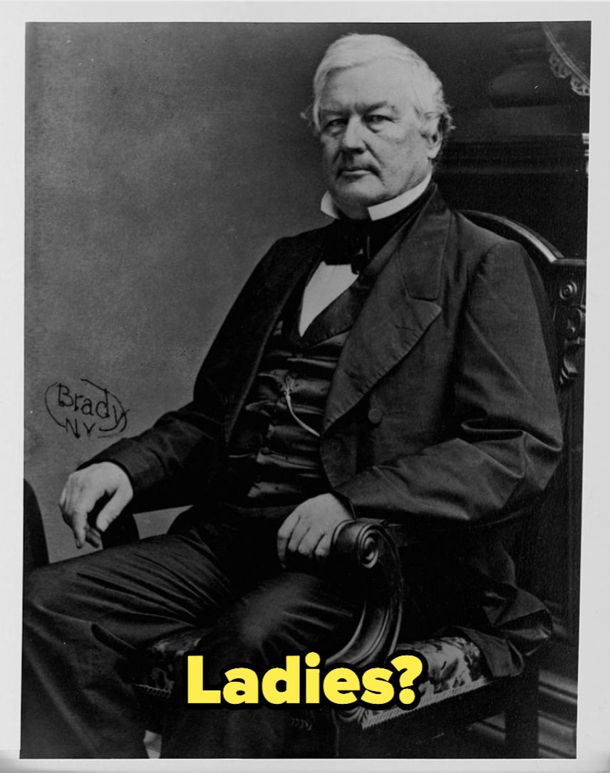 Millard Fillmore, with overlay text: Ladies?