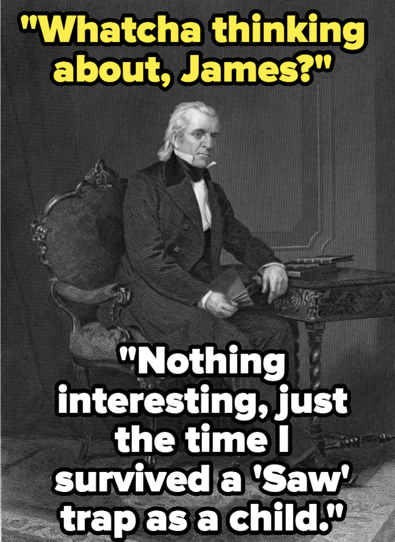 James K. Polk, who's thinking about the time he survived a saw trap as a child