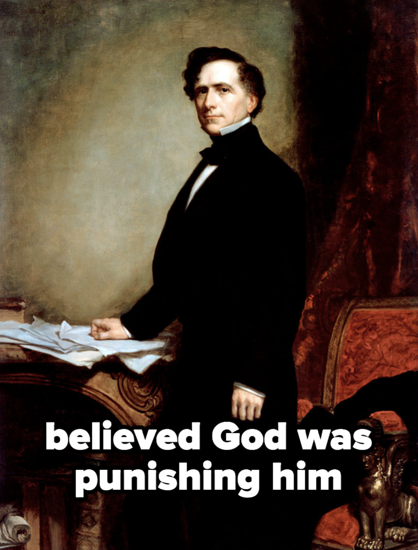 Franklin Pierce, who believed God was punishing him