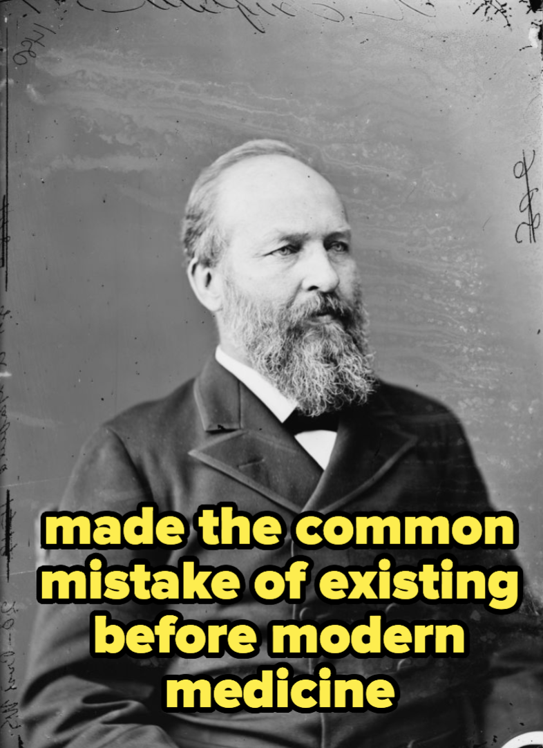 Garfield, who made the common mistake of existing before modern medicine