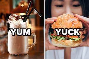 Milkshake is yum while burger is yuck