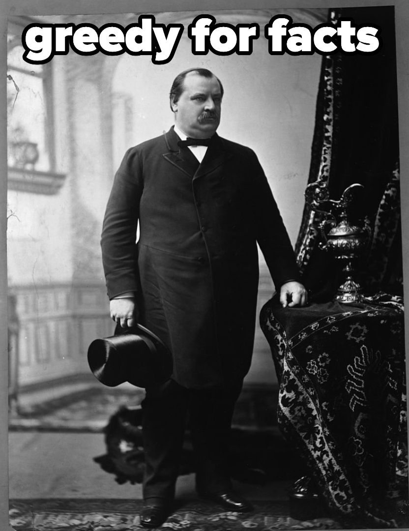 Grover Cleveland, who's greedy for facts
