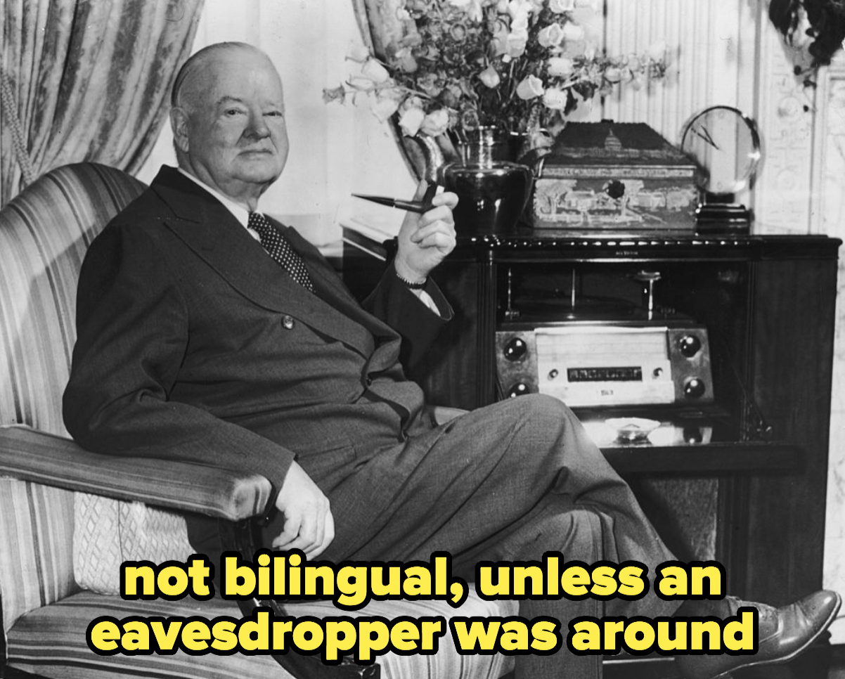 Hoover, who wasn't bilingual, unless there was an eavesdropper around