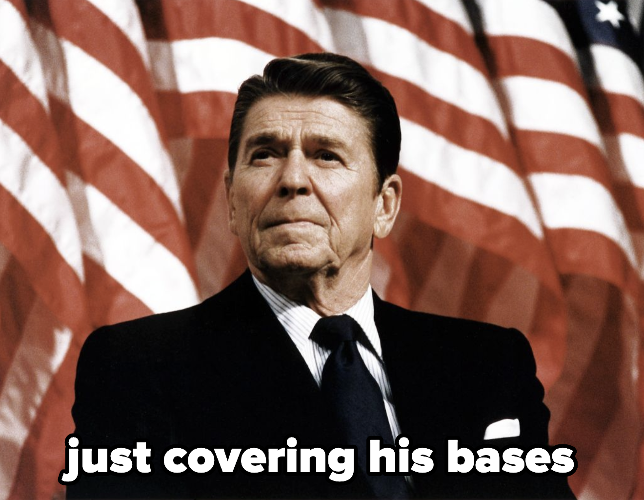 Ronald Reagan, who was just covering his bases