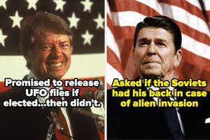 Carter, who promised to release UFO files if elected, then didn't. And Reagan, who asked if the Soviets had his back in case of alien invasion
