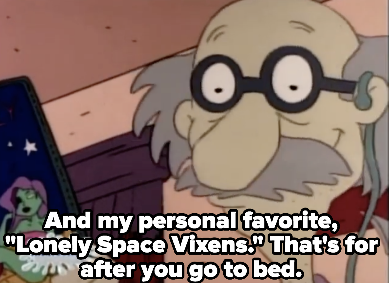 """Grandpa holds up a DVD and says, """"And my personal favorite, lonely space vixens. that's for after you go to bed."""