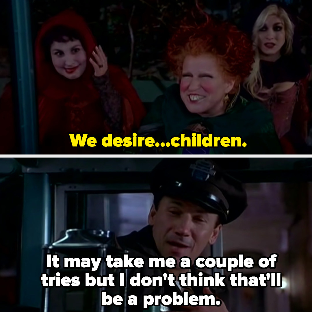The witches say, we desire children. The bus driver responds, it may take me a couple of tries but I don't think that'll be a problem