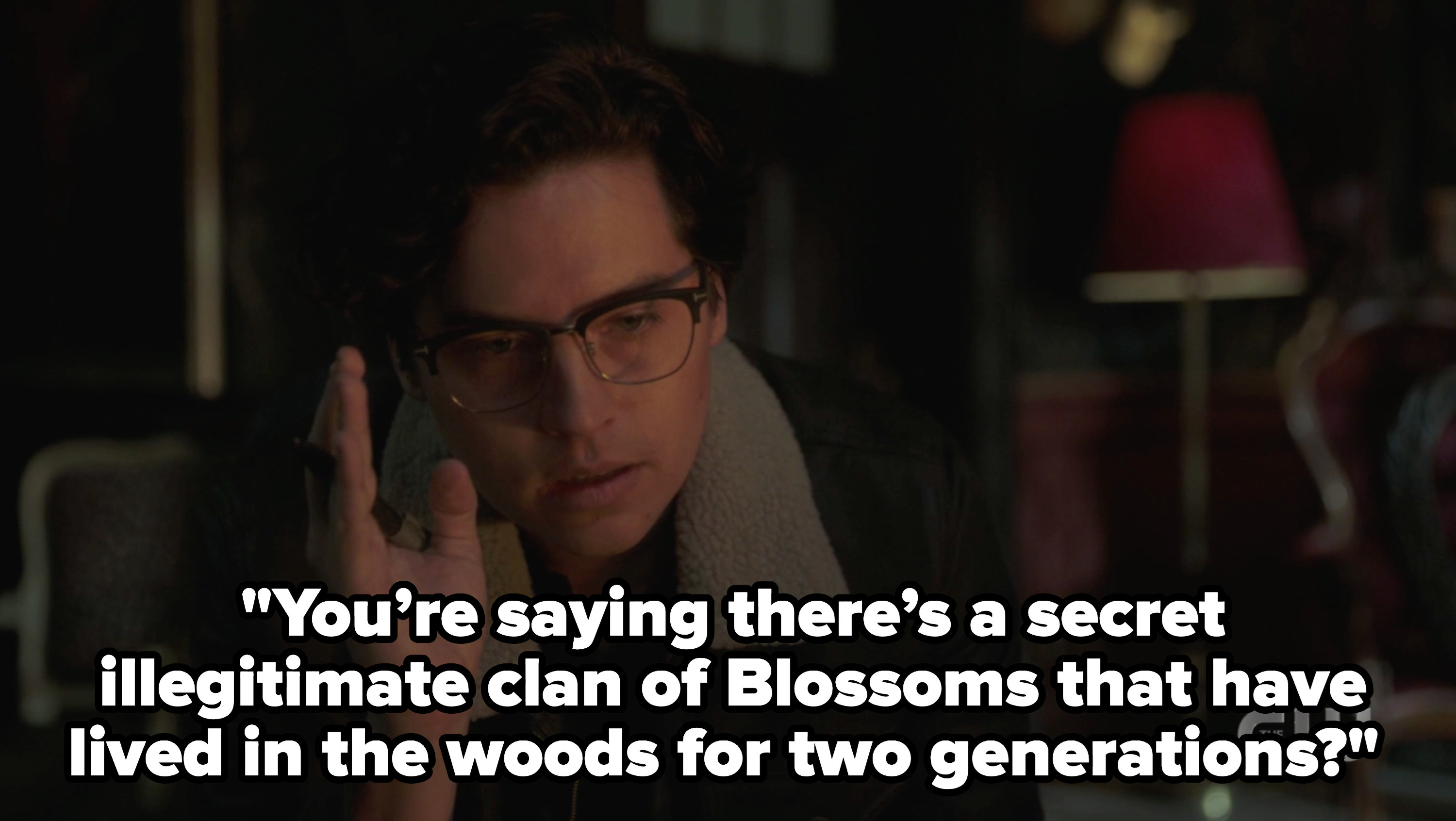 Jughead asks you're saying there's a secret illegitimate clan of Blossoms that have lived in the woods for two generations