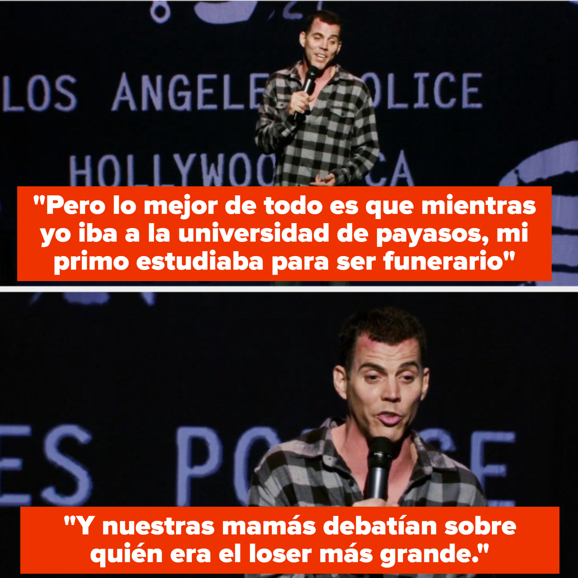 Steve-O says: But the best fucking thing is that when I was going to clown college, my cousin was going to mortician's school. And our mothers were intensely debating whose son was a bigger loser