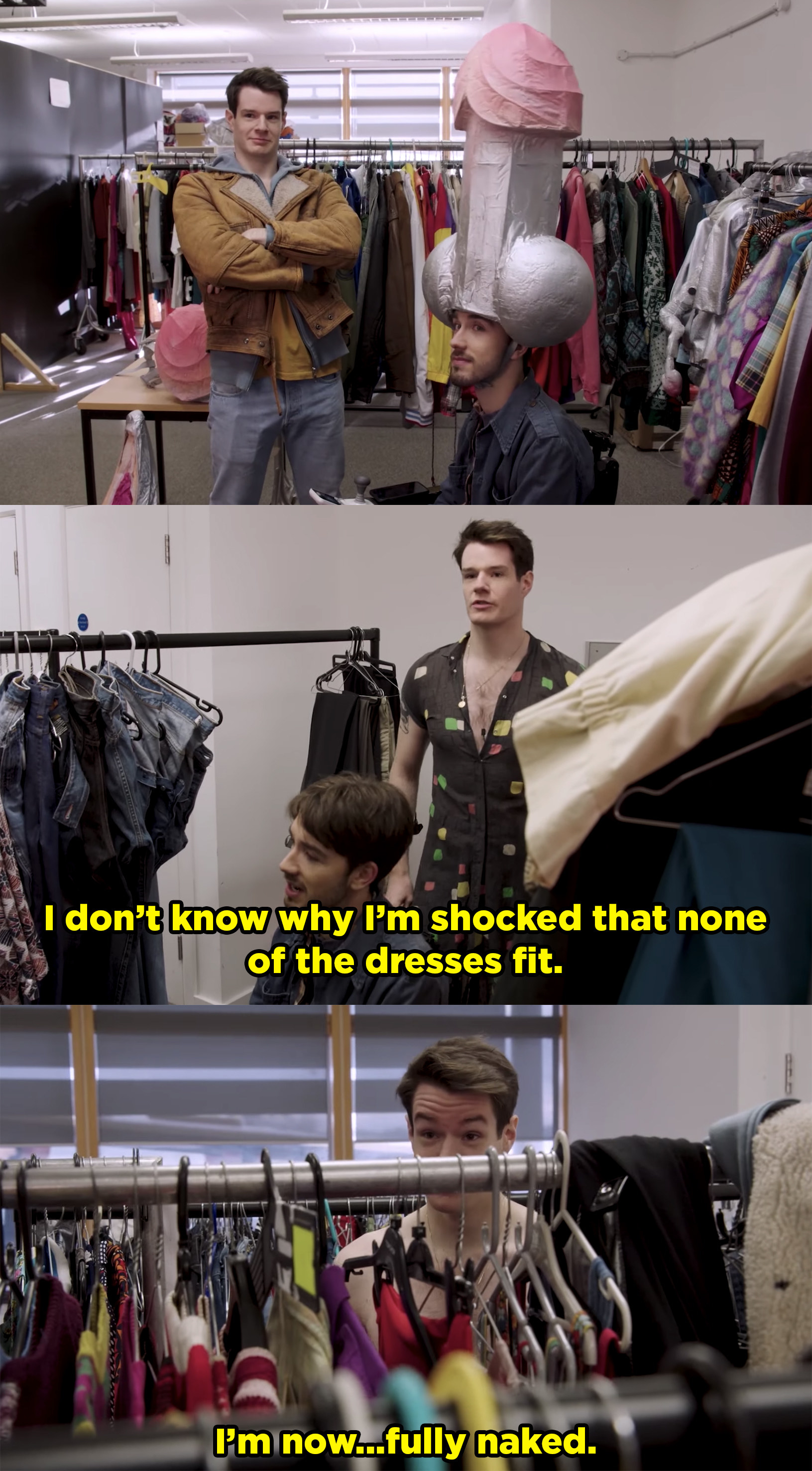 George sits with a giant paper-mache penis on his head, then Connor tries on all the dresses. And when none of them fit, he gets fully naked behind the costume racks.