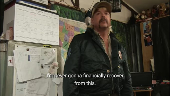 """Joe exotic saying, """"i'm never gonna financially recover from this"""""""