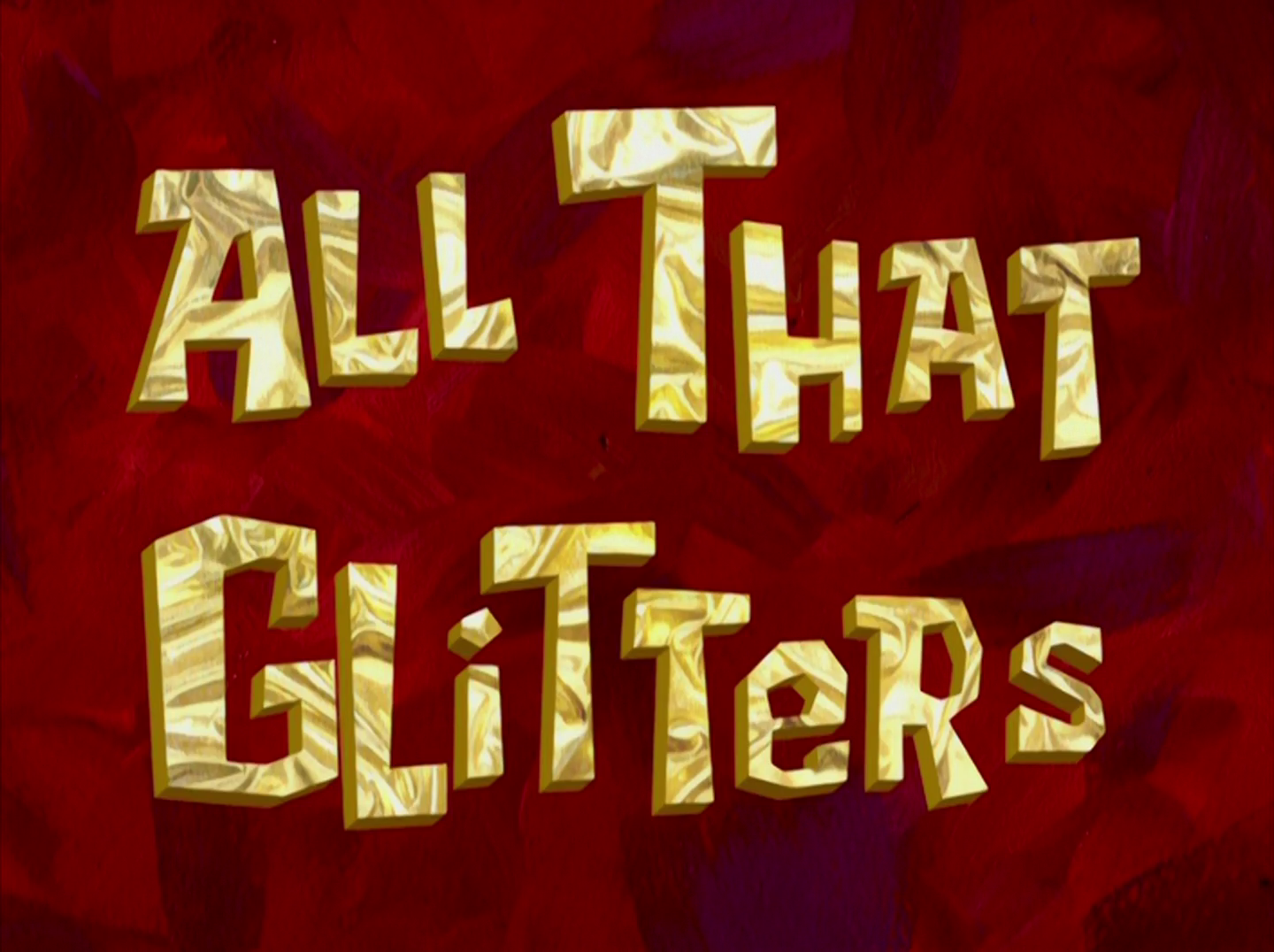 Title card for All That Glitters from Spongebob Squarepants