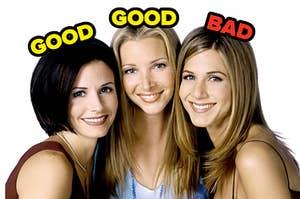 monica, phoebe, and rachel from friends with good written over monica and phoebe and bad written over rachel