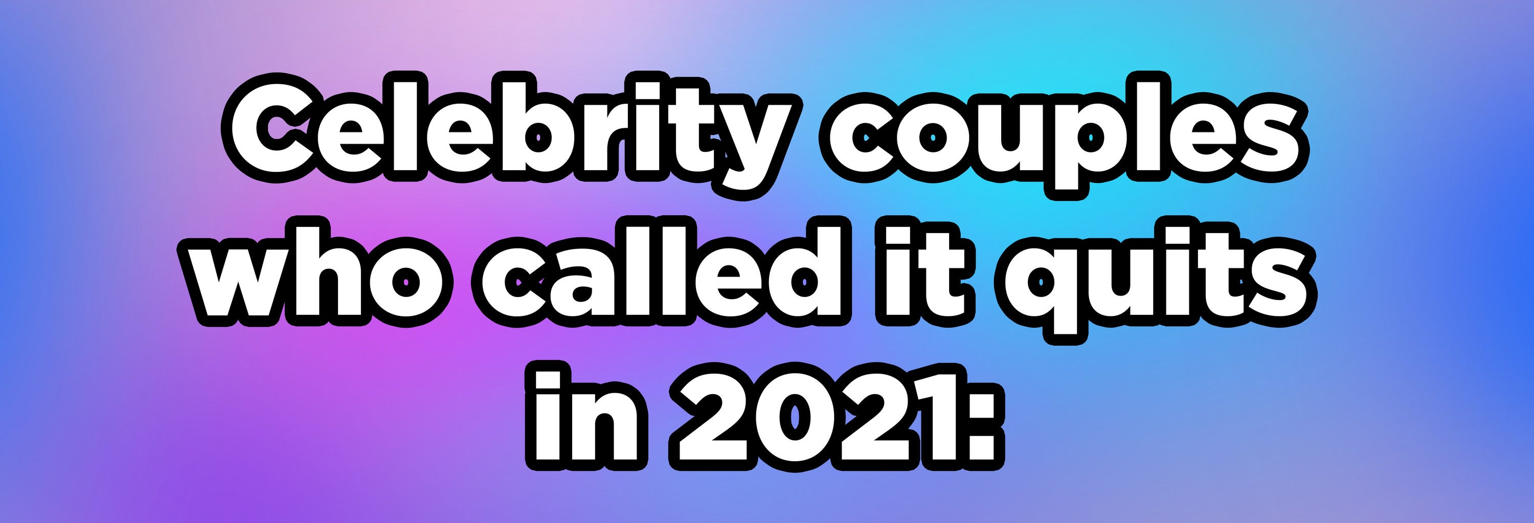Celebrity couples who called it quits in 2021