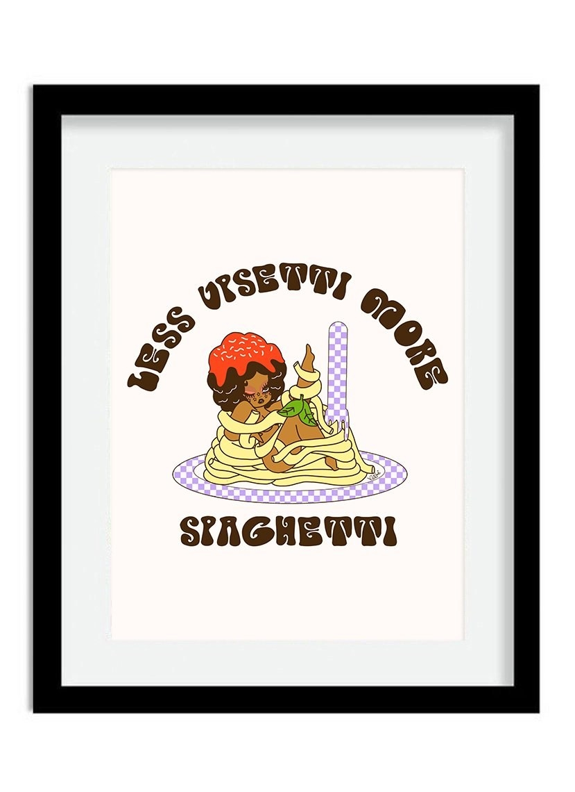 """a print of a girl wrapped in spaghetti with the words """"less upsetti more spaghetti"""""""