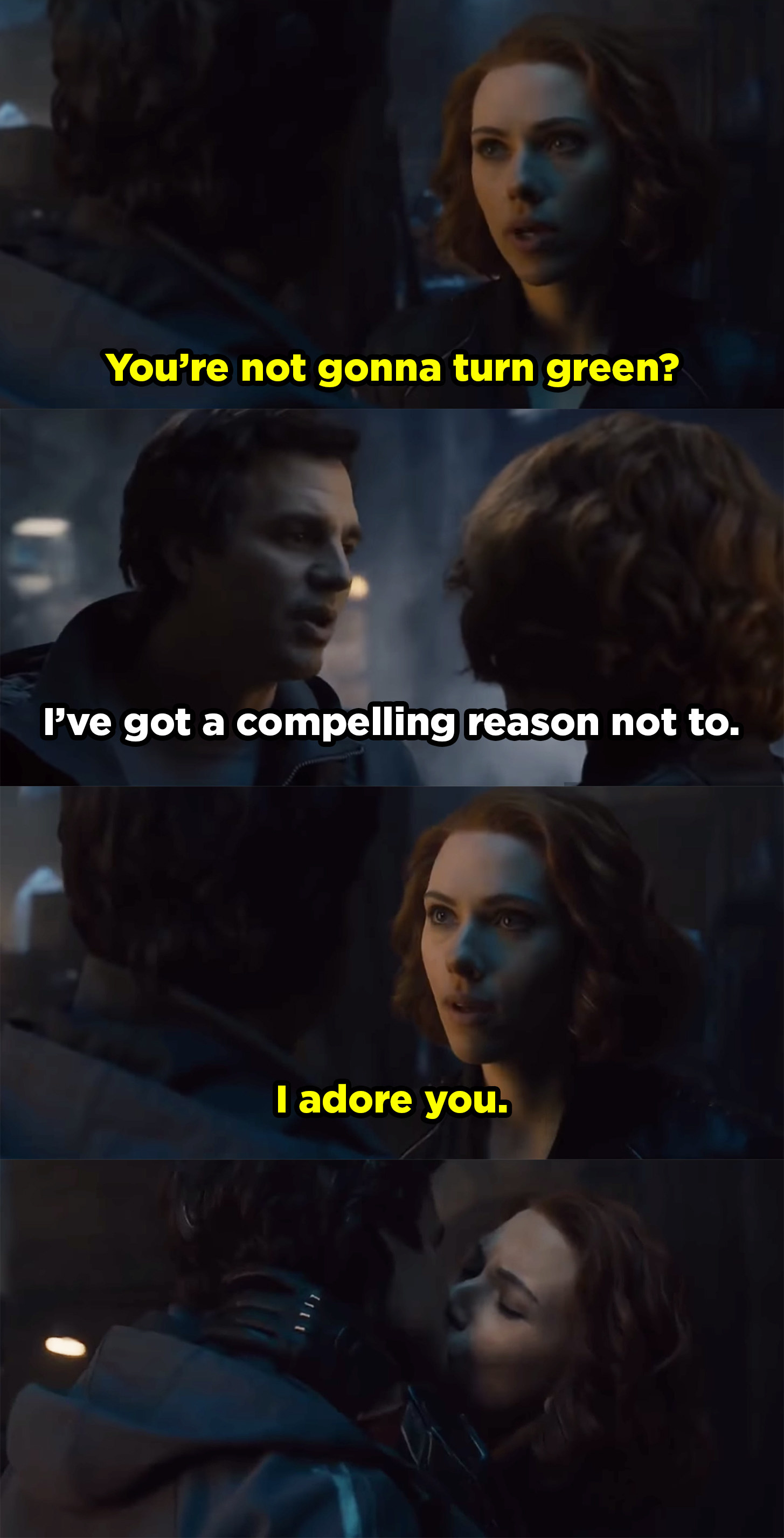 Natasha asks Banner if he'll turn green and he says no because he has a compelling reason not to, meaning her. She says she adores him and then they kiss.