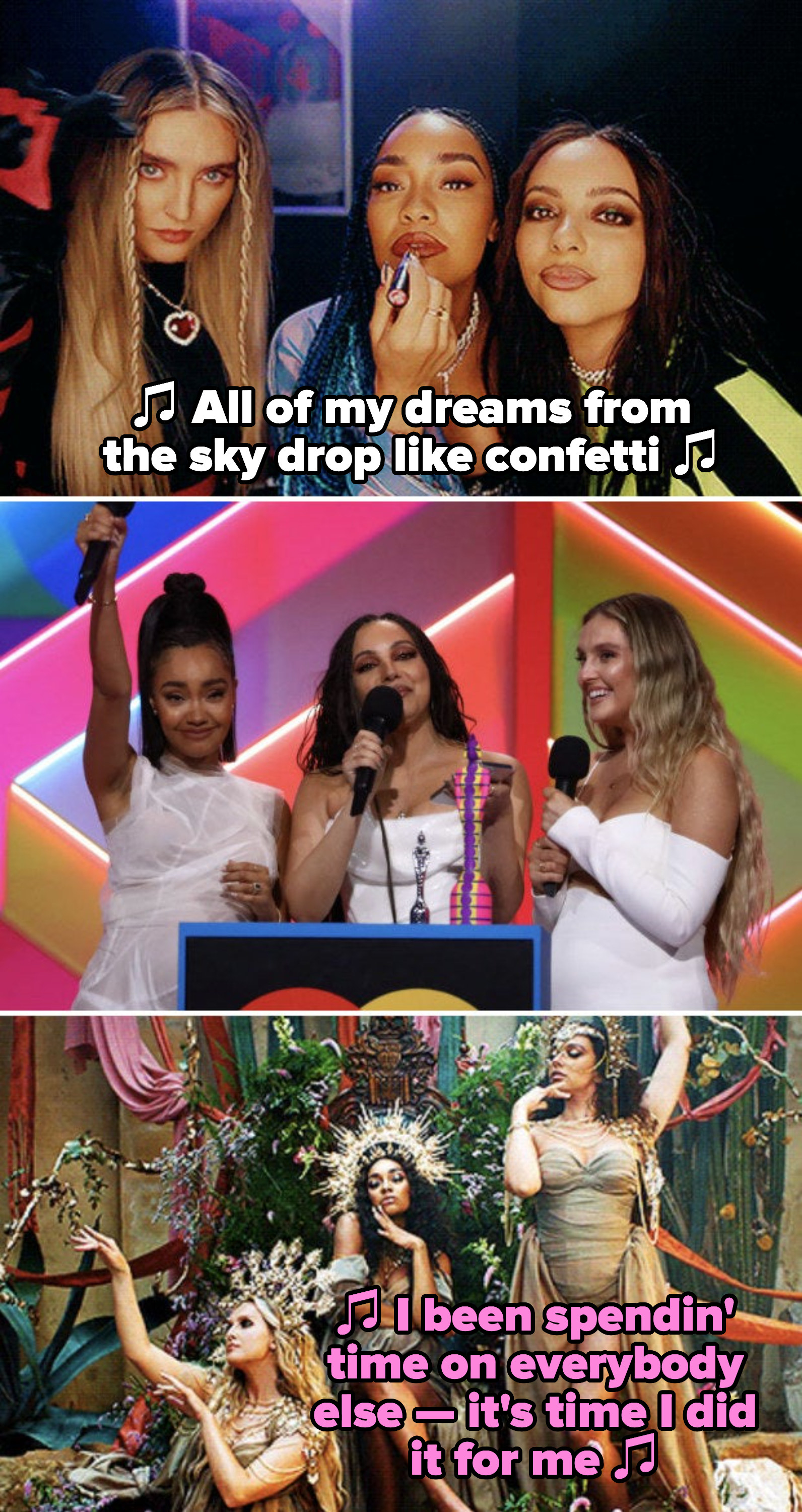 """Little Mix in their """"Confetti"""" music video, singing: """"All of my dreams from the sky drop like confetti;"""" Little Mix at the 2021 BRIT Awards; Little Mix in their """"Love (Sweet Love)"""" music video, singing: """"I been spendin' time on everybody else"""""""