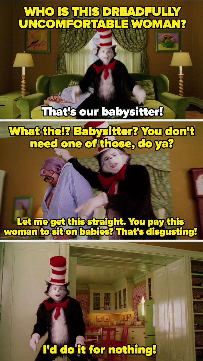 The Cat asks if they pay the babysitter to sit on babies, then says, I'd do it for nothing!