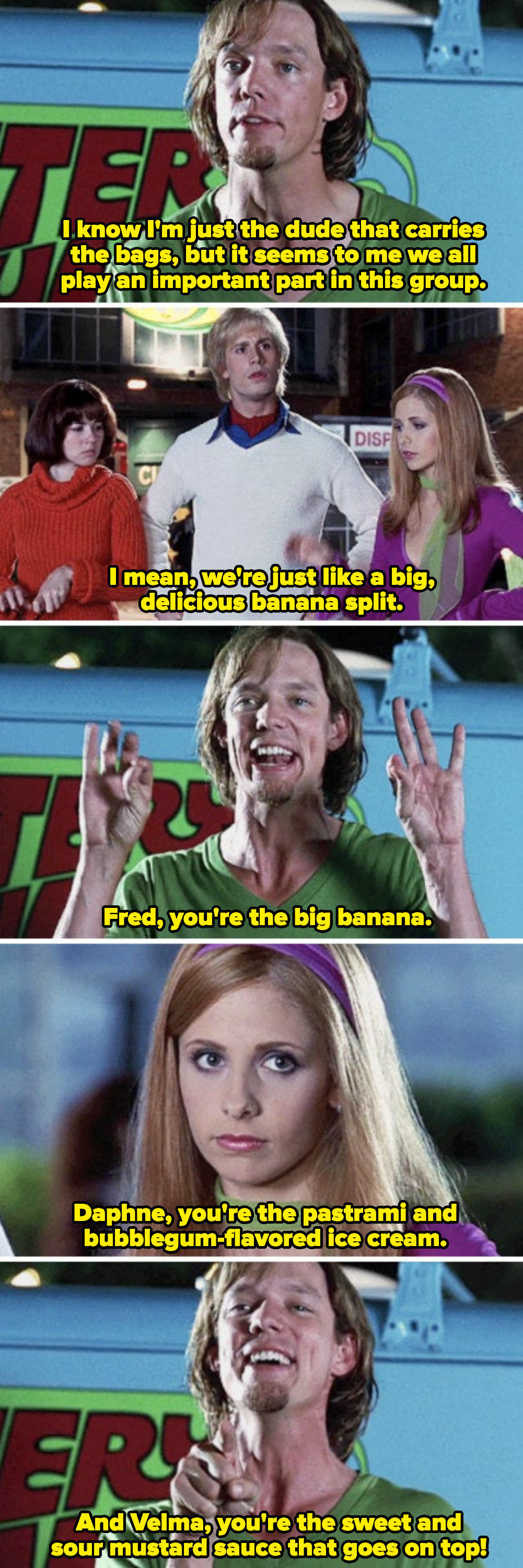 """Shaggy telling Daphne, Fred, and Velma that the group is like a banana split: """"Daphne, you're the pastrami and bubblegum flavored ice cream"""""""