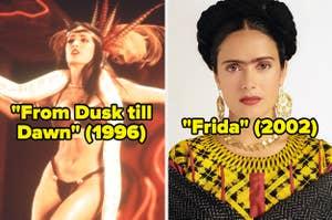 Salma Hayek in From Dusk till Dawn and Frida