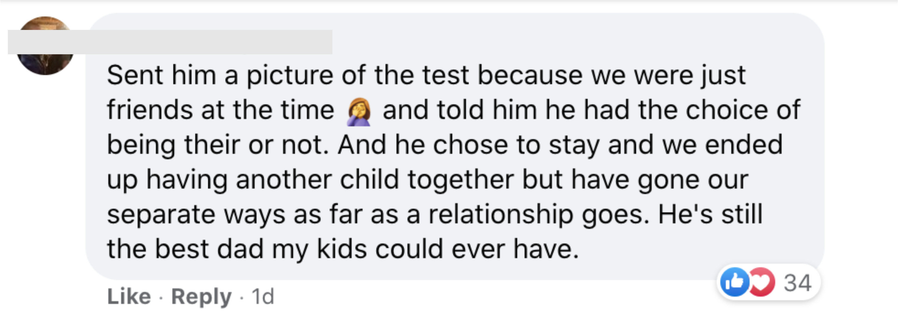 Sent him a picture of the test because we were just friends at the time and told him he had the choice of being their or not And he chose to stay and we ended up having another child together