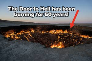 """Burning gas crater with text that says """"The Door to Hell has been burning for 50 years!"""""""