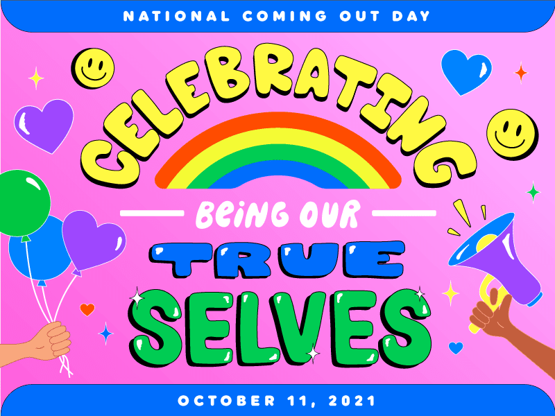 National Coming Out Day, Celebrating Being Our True Selves: October 11, 2021