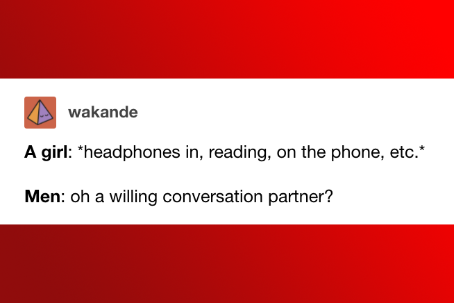 21 Times Tumblr Completely Nailed The Kind Of Fresh Hell Women Go Through Every Day