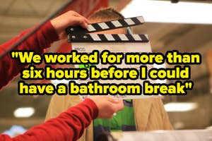 """""""we worked for more than six hours before i could have a bathroom break"""
