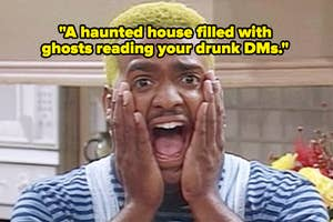 """Carlton screaming, captioned """"a haunted house filled with ghosts reading your drunk DMs"""""""