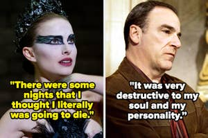 """Natalie Portman in Black Swan with the quote """"There were some nights that I thought I literally was going to die"""" and Mandy Patinkin in Criminal Minds with the quote """"It was very destructive to my soul and my personality"""""""