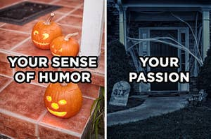 """On the left, three jack-o'-lanterns on a porch with """"your sense of humor"""" typed on top of the image, and on the right, the front of a house with fake headstones in the yard and fake spider webs around the door with """"your passion"""" typed on top of the image"""
